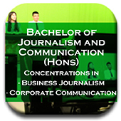 Bachelor of Journalism and Communication (Hons) Concentrations in - Business Journalism - Corporate Communication